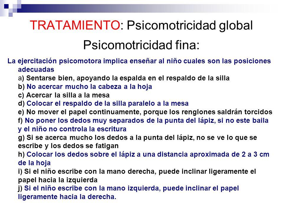 TRATAMIENTO: Psicomotricidad global Psicomotricidad fina:
