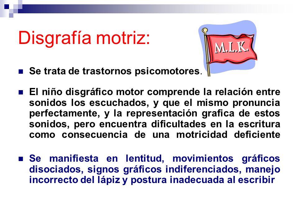Disgrafía motriz: Se trata de trastornos psicomotores.