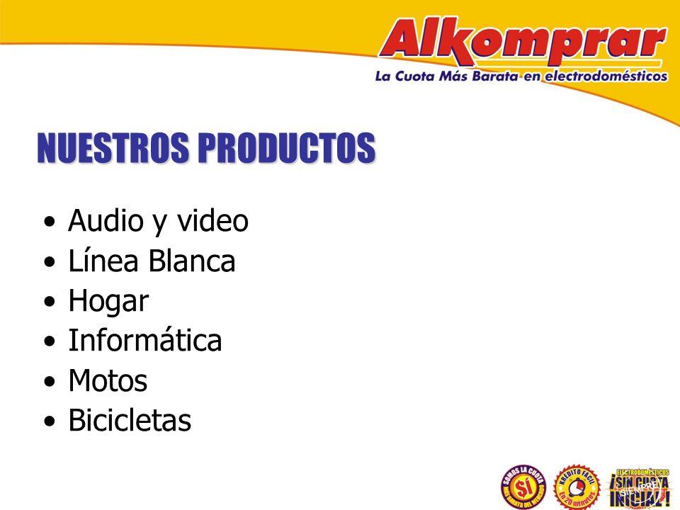 NUESTROS PRODUCTOS Audio y video Línea Blanca Hogar Informática Motos