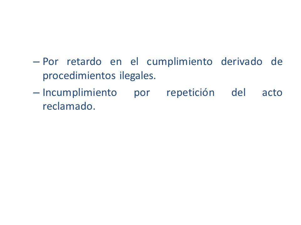 Por retardo en el cumplimiento derivado de procedimientos ilegales.