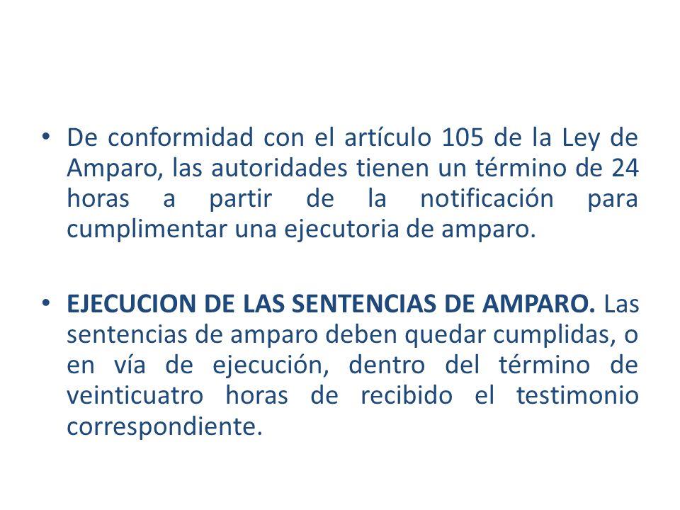 De conformidad con el artículo 105 de la Ley de Amparo, las autoridades tienen un término de 24 horas a partir de la notificación para cumplimentar una ejecutoria de amparo.