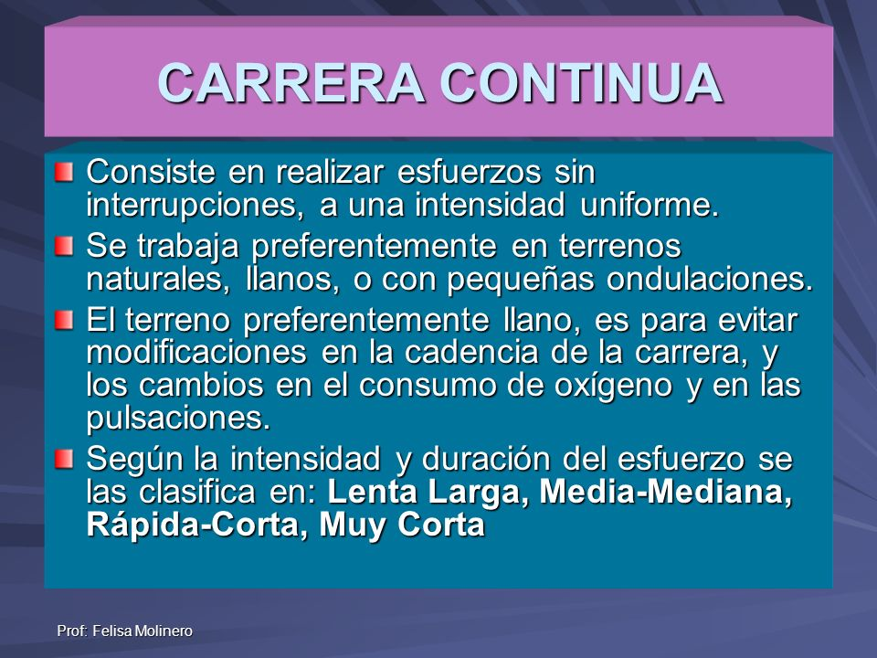 CARRERA CONTINUA Consiste en realizar esfuerzos sin interrupciones, a una intensidad uniforme.
