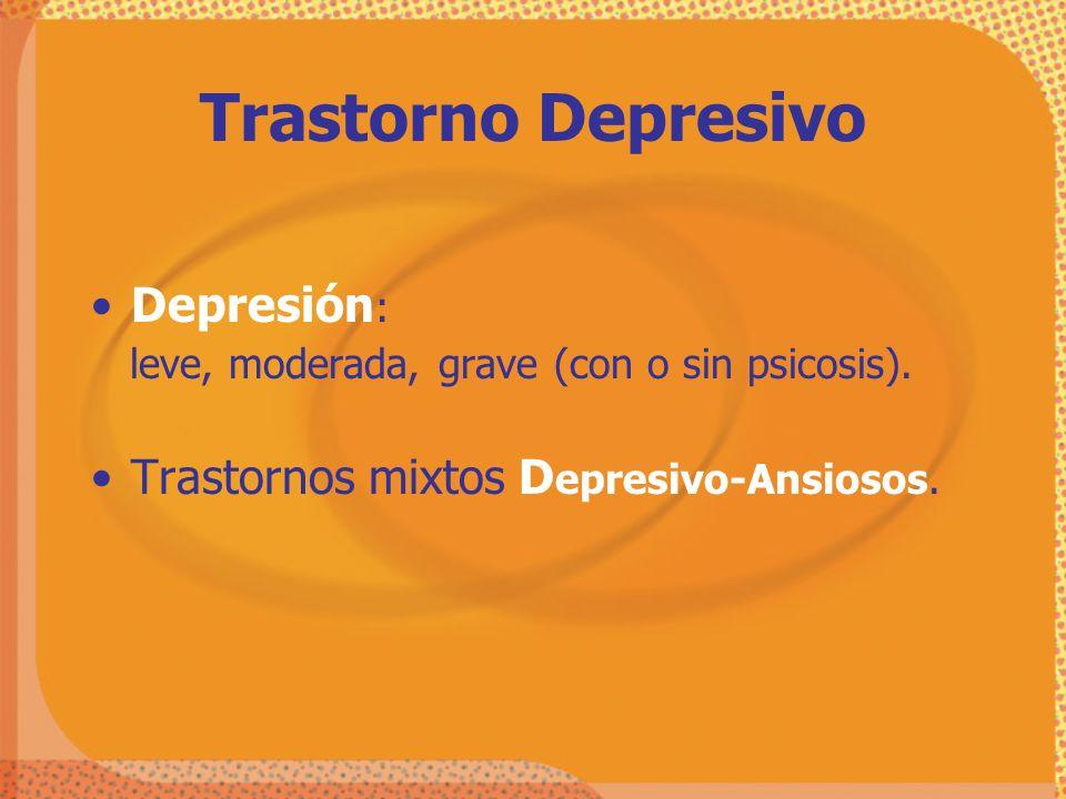 Trastorno Depresivo Depresión: Trastornos mixtos Depresivo-Ansiosos.