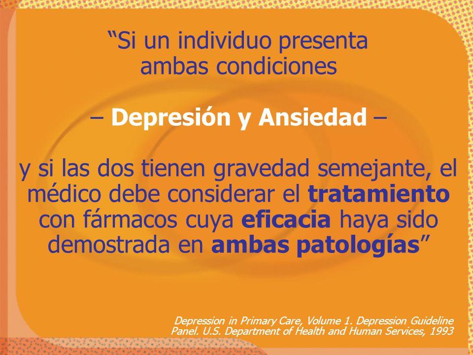 Si un individuo presenta ambas condiciones – Depresión y Ansiedad – y si las dos tienen gravedad semejante, el médico debe considerar el tratamiento con fármacos cuya eficacia haya sido demostrada en ambas patologías