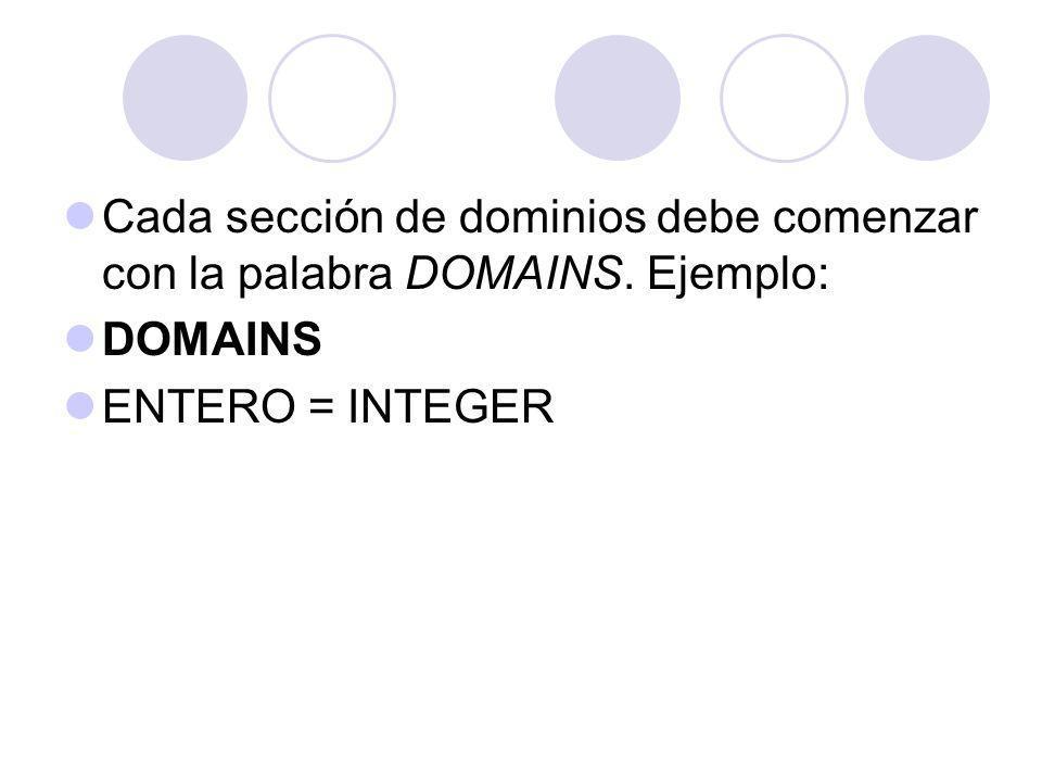 Cada sección de dominios debe comenzar con la palabra DOMAINS. Ejemplo: