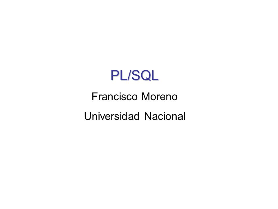 PL/SQL Francisco Moreno Universidad Nacional