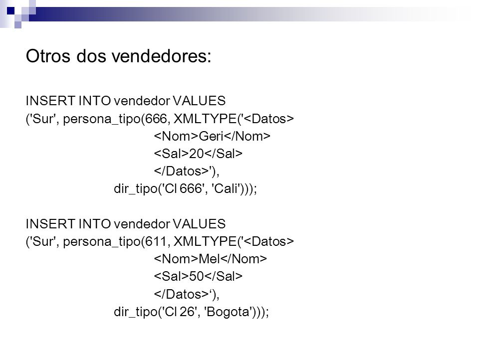 Otros dos vendedores: INSERT INTO vendedor VALUES