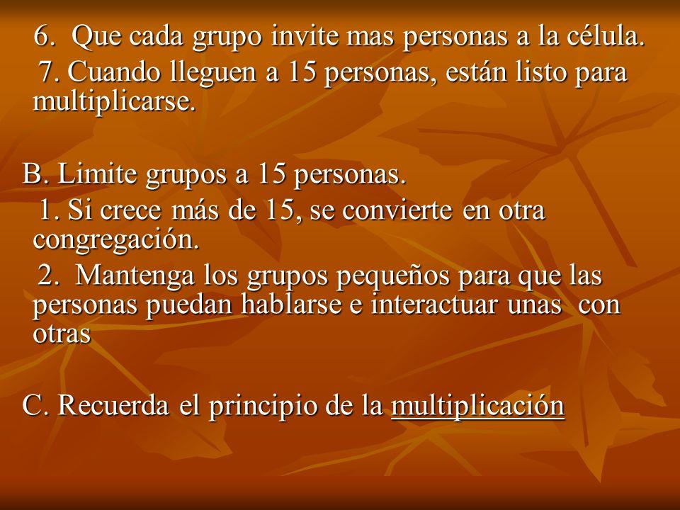 7. Cuando lleguen a 15 personas, están listo para multiplicarse.