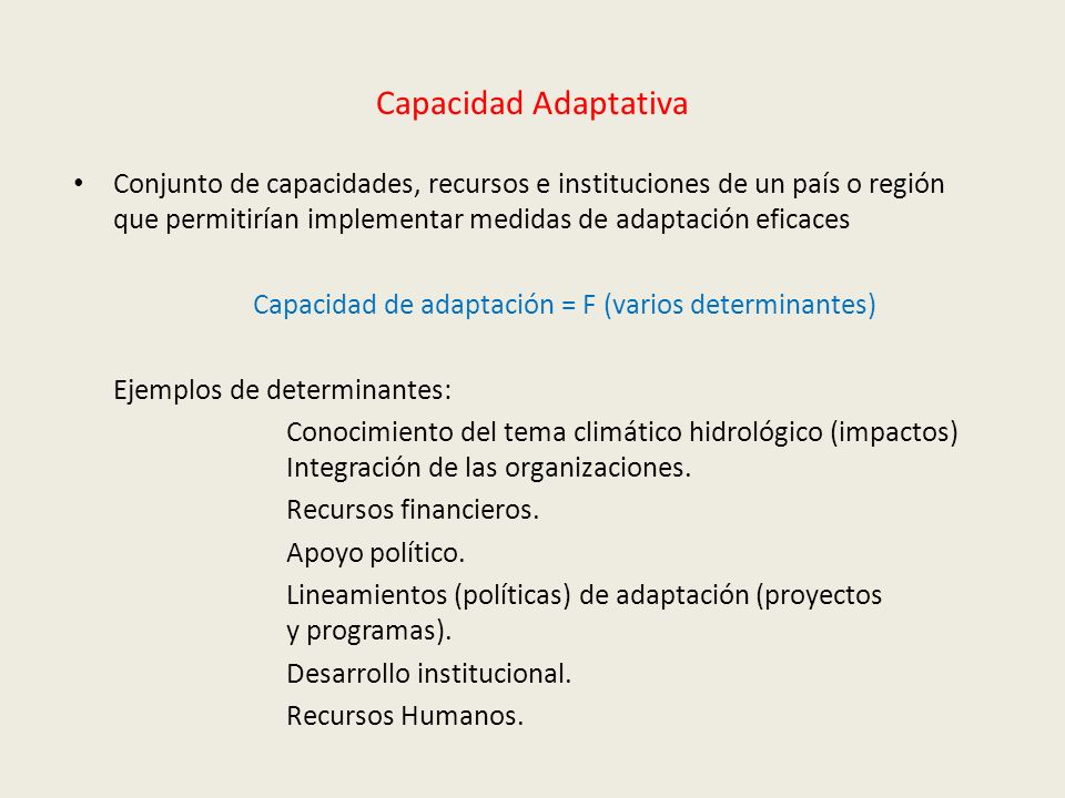 Capacidad AdaptativaConjunto de capacidades, recursos e instituciones de un país o región que permitirían implementar medidas de adaptación eficaces.