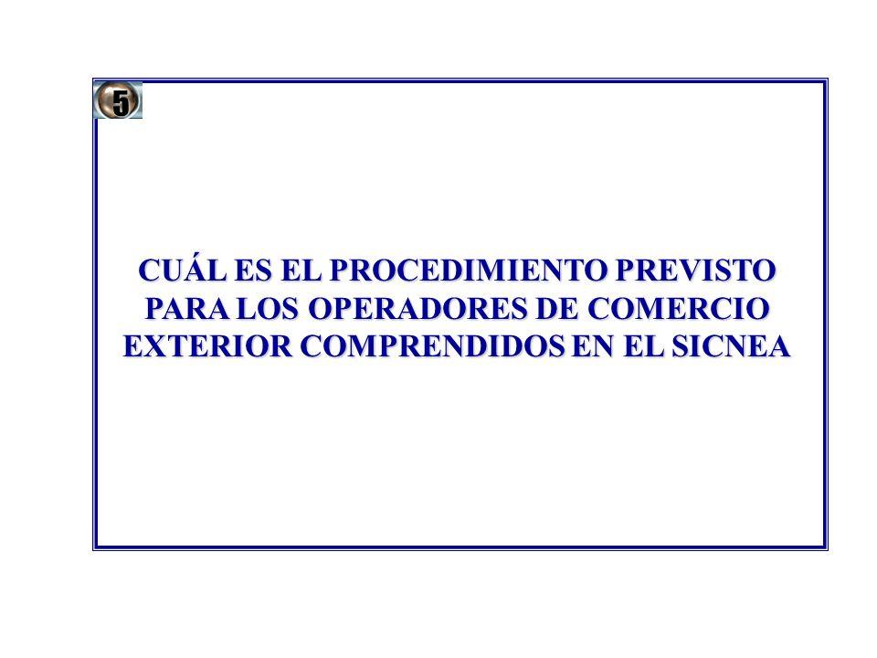 5 CUÁL ES EL PROCEDIMIENTO PREVISTO PARA LOS OPERADORES DE COMERCIO EXTERIOR COMPRENDIDOS EN EL SICNEA.