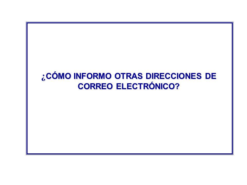 ¿CÓMO INFORMO OTRAS DIRECCIONES DE CORREO ELECTRÓNICO