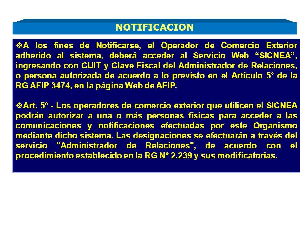 A los fines de Notificarse, el Operador de Comercio Exterior adherido al sistema, deberá acceder al Servicio Web SICNEA , ingresando con CUIT y Clave Fiscal del Administrador de Relaciones, o persona autorizada de acuerdo a lo previsto en el Artículo 5° de la RG AFIP 3474, en la página Web de AFIP.