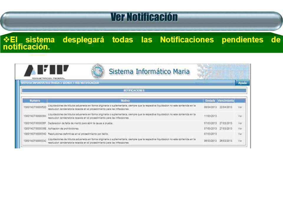 Ver Notificación El sistema desplegará todas las Notificaciones pendientes de notificación.