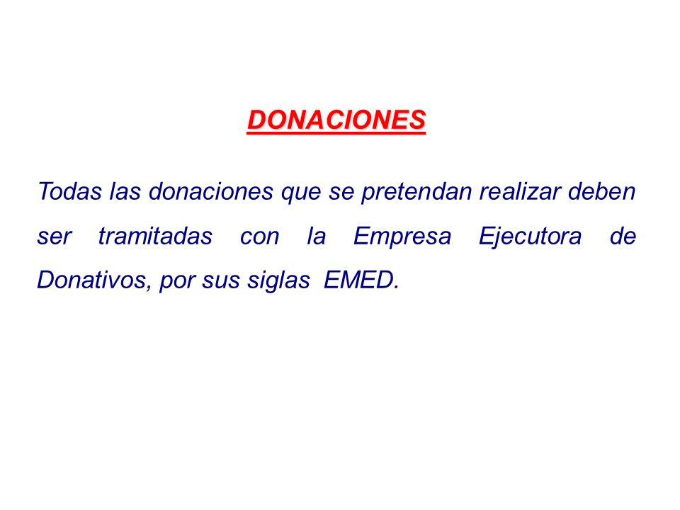 DONACIONESTodas las donaciones que se pretendan realizar deben ser tramitadas con la Empresa Ejecutora de Donativos, por sus siglas EMED.