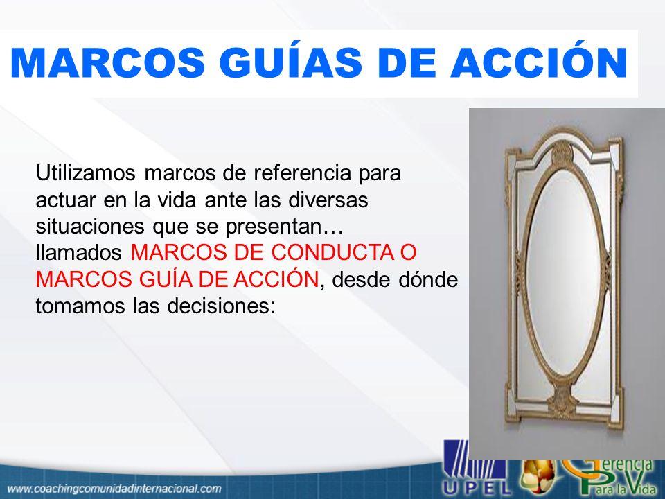 MARCOS GUÍAS DE ACCIÓN Utilizamos marcos de referencia para