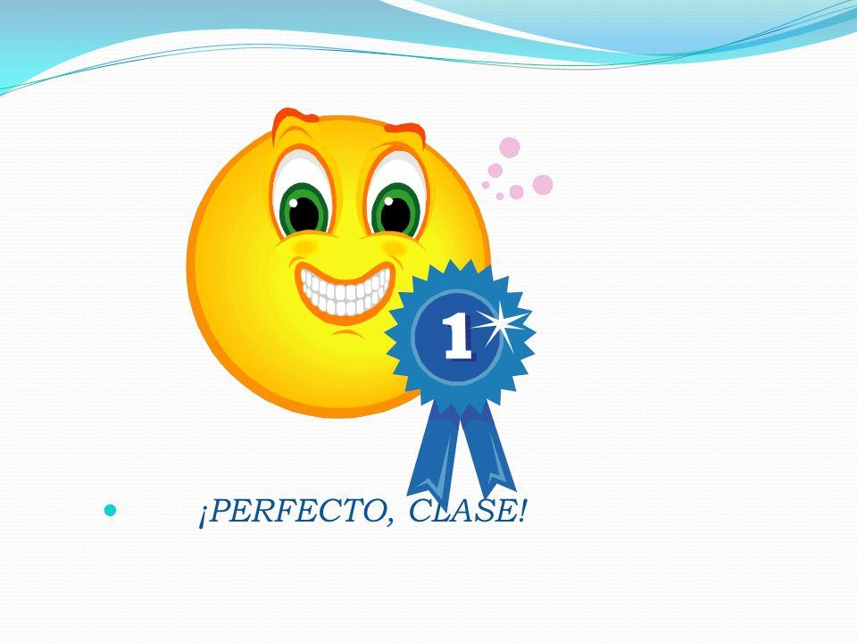 ¡PERFECTO, CLASE!
