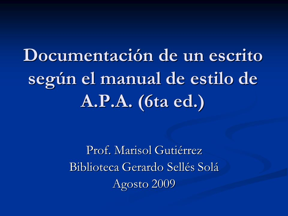 Prof. Marisol Gutiérrez Biblioteca Gerardo Sellés Solá Agosto 2009