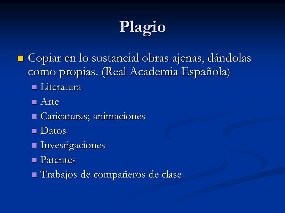 Plagio Copiar en lo sustancial obras ajenas, dándolas como propias. (Real Academia Española) Literatura.