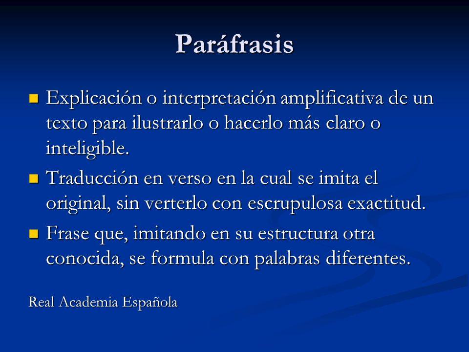 Paráfrasis Explicación o interpretación amplificativa de un texto para ilustrarlo o hacerlo más claro o inteligible.