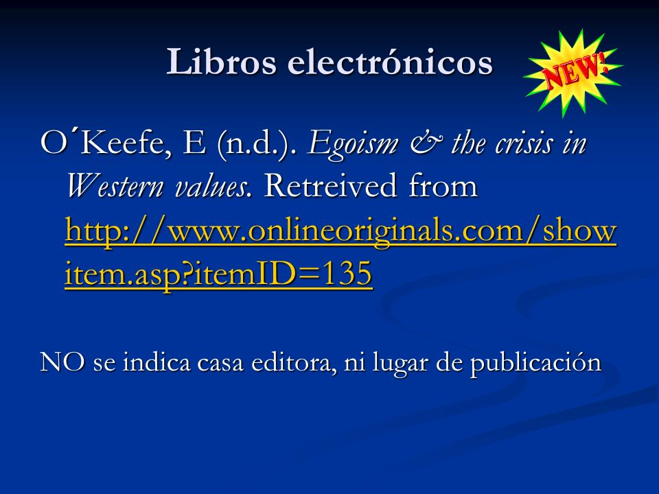 Libros electrónicos O´Keefe, E (n.d.). Egoism & the crisis in Western values. Retreived from http://www.onlineoriginals.com/showitem.asp itemID=135.