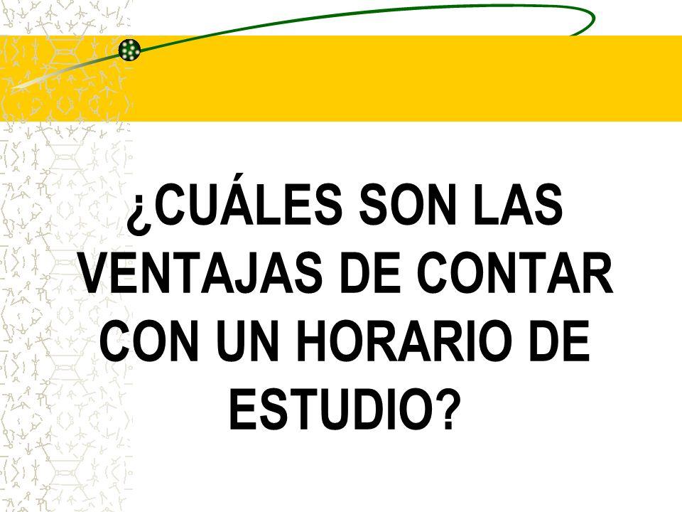 ¿CUÁLES SON LAS VENTAJAS DE CONTAR CON UN HORARIO DE ESTUDIO