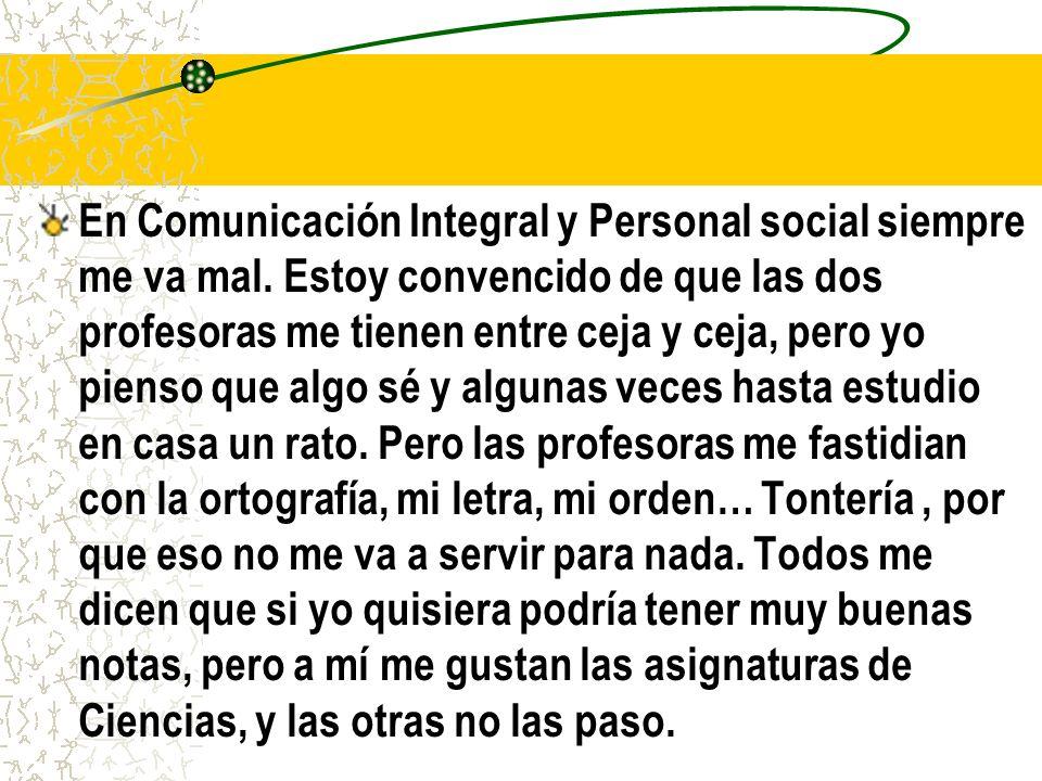 En Comunicación Integral y Personal social siempre me va mal