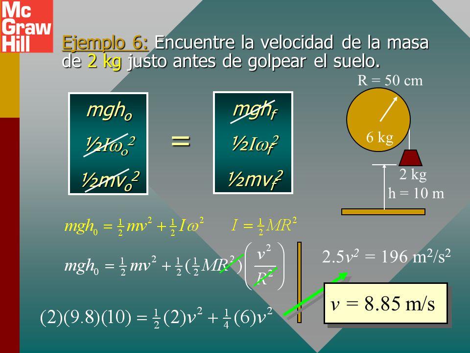 = v = 8.85 m/s mgho mghf ½Iwo2 ½Iwf2 ½mvo2 ½mvf2