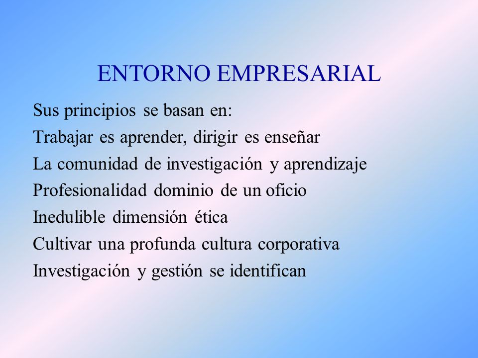ENTORNO EMPRESARIAL Sus principios se basan en: