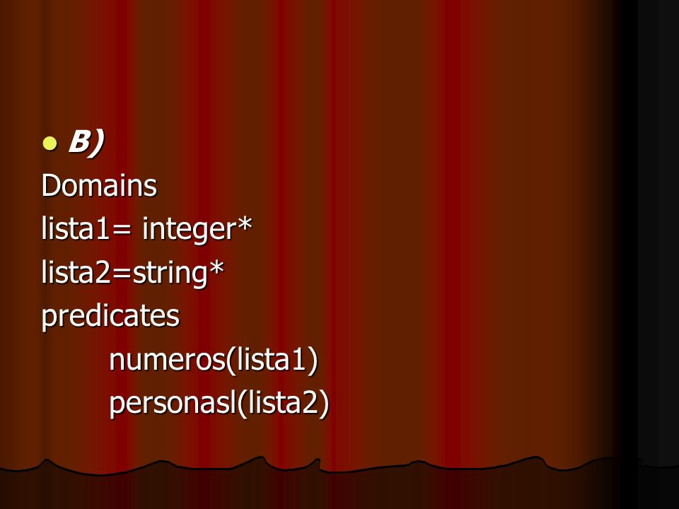 B) Domains lista1= integer* lista2=string* predicates numeros(lista1) personasl(lista2)