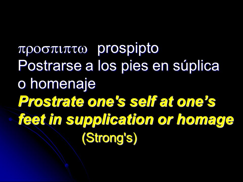 prospiptw prospipto Postrarse a los pies en súplica o homenaje Prostrate one s self at one's feet in supplication or homage (Strong s)
