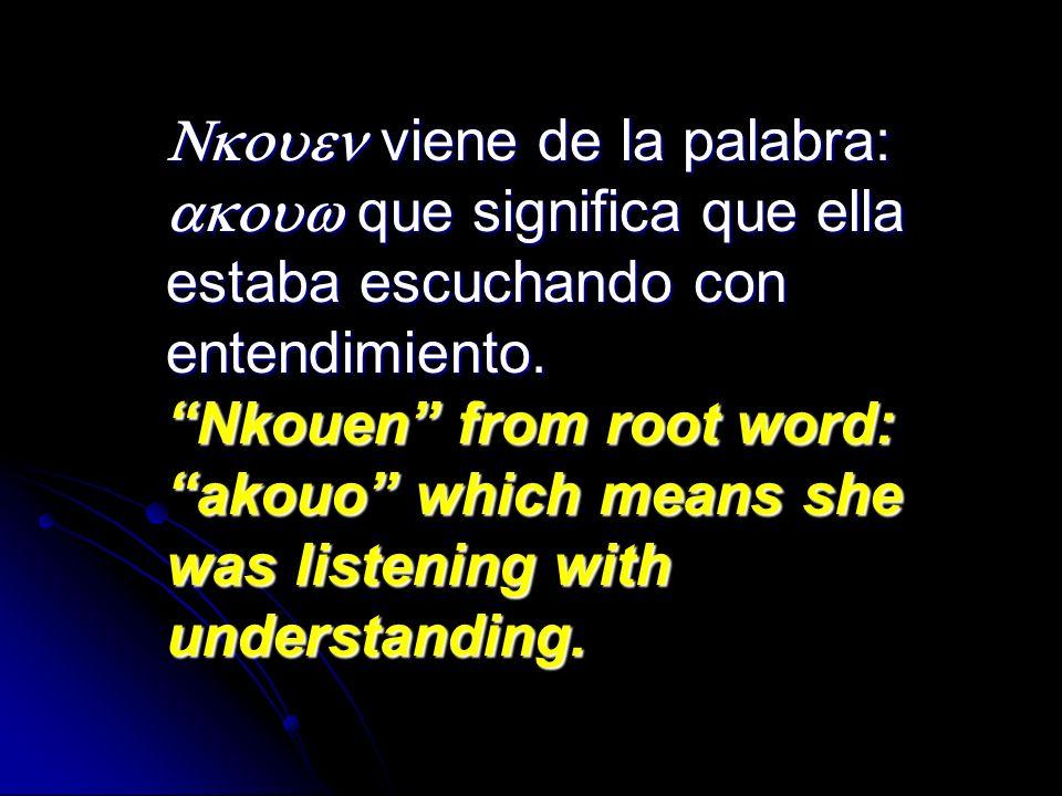Nkouen viene de la palabra: akouw que significa que ella estaba escuchando con entendimiento.
