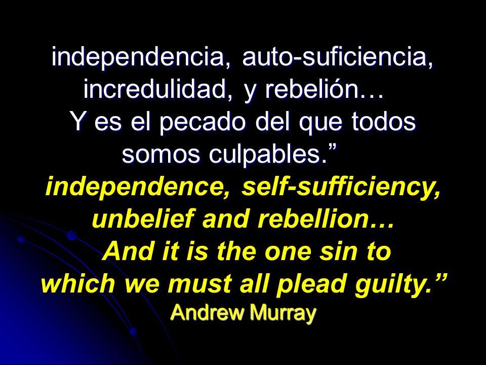 independencia, auto-suficiencia, incredulidad, y rebelión…