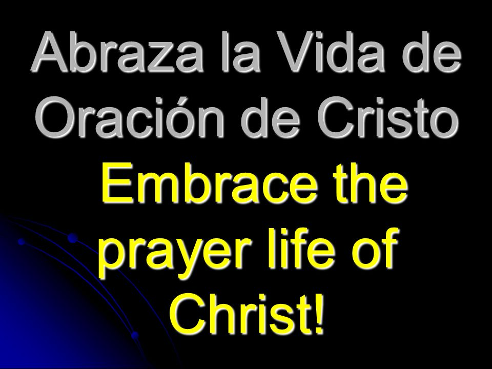 Abraza la Vida de Oración de Cristo Embrace the prayer life of Christ!