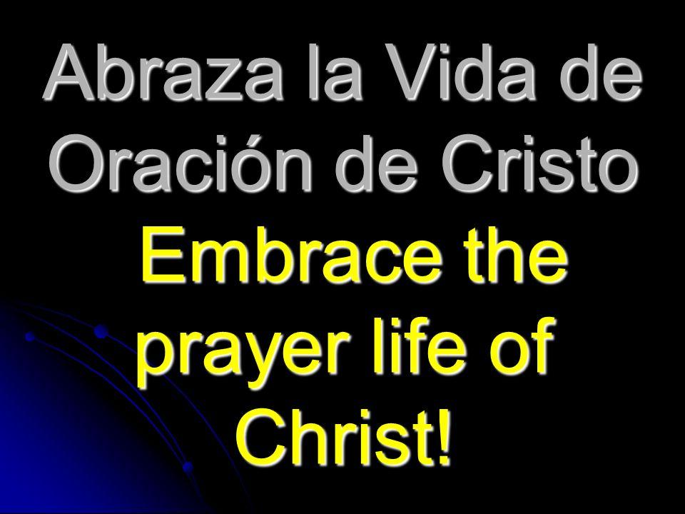 Abraza la Vida de Oración de Cristo Embrace the prayer life of Christ!