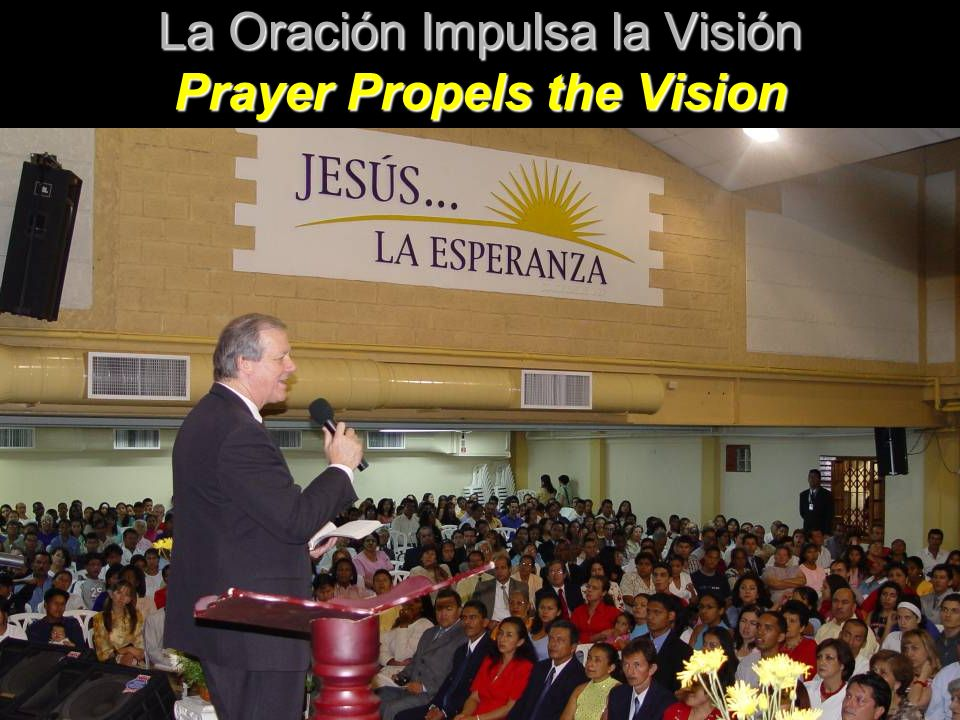 La Oración Impulsa la Visión Prayer Propels the Vision