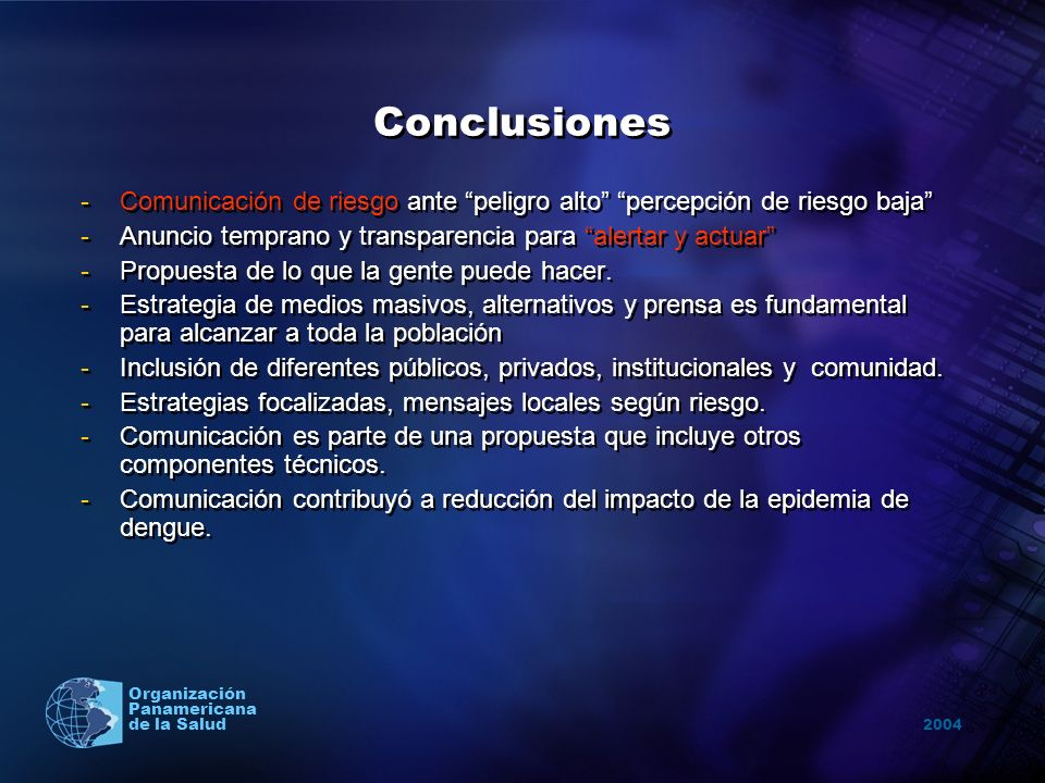 Conclusiones Comunicación de riesgo ante peligro alto percepción de riesgo baja Anuncio temprano y transparencia para alertar y actuar