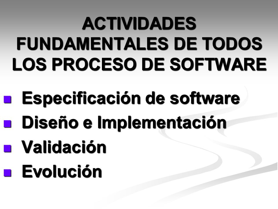 ACTIVIDADES FUNDAMENTALES DE TODOS LOS PROCESO DE SOFTWARE