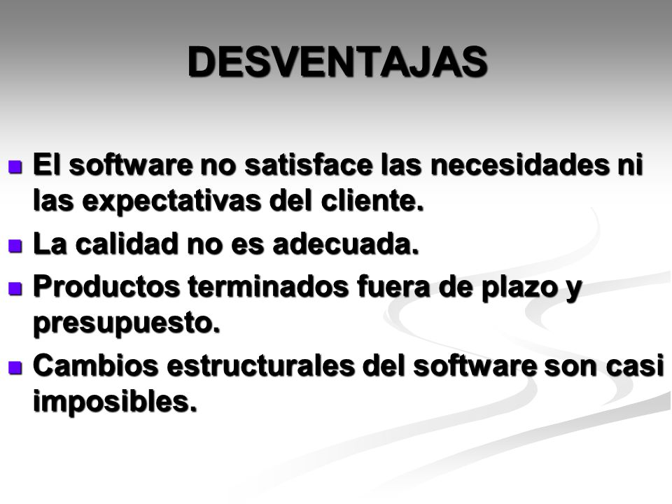 DESVENTAJAS El software no satisface las necesidades ni las expectativas del cliente. La calidad no es adecuada.
