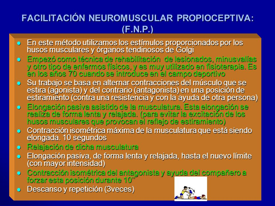 FACILITACIÓN NEUROMUSCULAR PROPIOCEPTIVA: (F.N.P.)