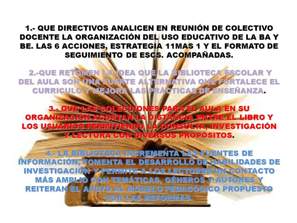 1.- QUE DIRECTIVOS ANALICEN EN REUNIÓN DE COLECTIVO DOCENTE LA ORGANIZACIÓN DEL USO EDUCATIVO DE LA BA Y BE.