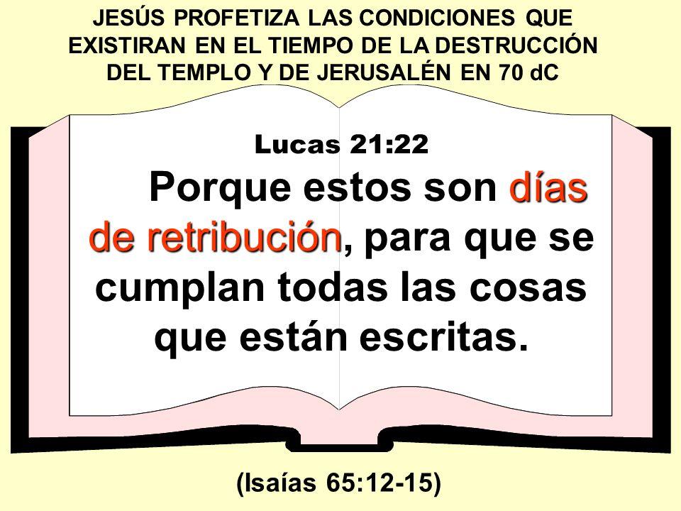 JESÚS PROFETIZA LAS CONDICIONES QUE EXISTIRAN EN EL TIEMPO DE LA DESTRUCCIÓN DEL TEMPLO Y DE JERUSALÉN EN 70 dC