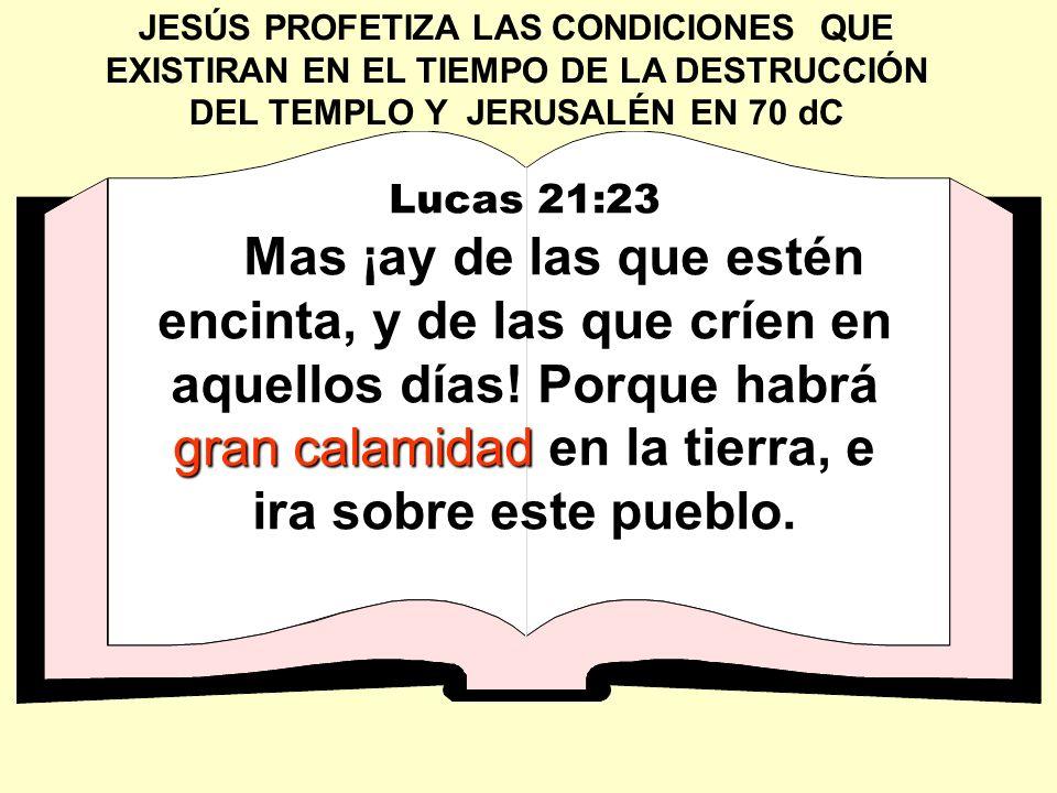 JESÚS PROFETIZA LAS CONDICIONES QUE EXISTIRAN EN EL TIEMPO DE LA DESTRUCCIÓN DEL TEMPLO Y JERUSALÉN EN 70 dC