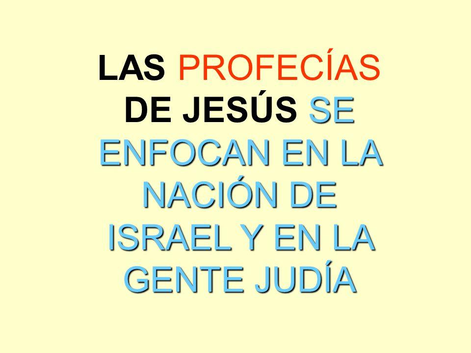 LAS PROFECÍAS DE JESÚS SE ENFOCAN EN LA NACIÓN DE ISRAEL Y EN LA GENTE JUDÍA