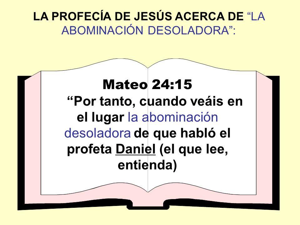 LA PROFECÍA DE JESÚS ACERCA DE LA ABOMINACIÓN DESOLADORA :