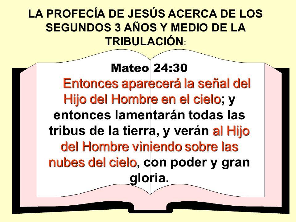 LA PROFECÍA DE JESÚS ACERCA DE LOS SEGUNDOS 3 AÑOS Y MEDIO DE LA TRIBULACIÓN:
