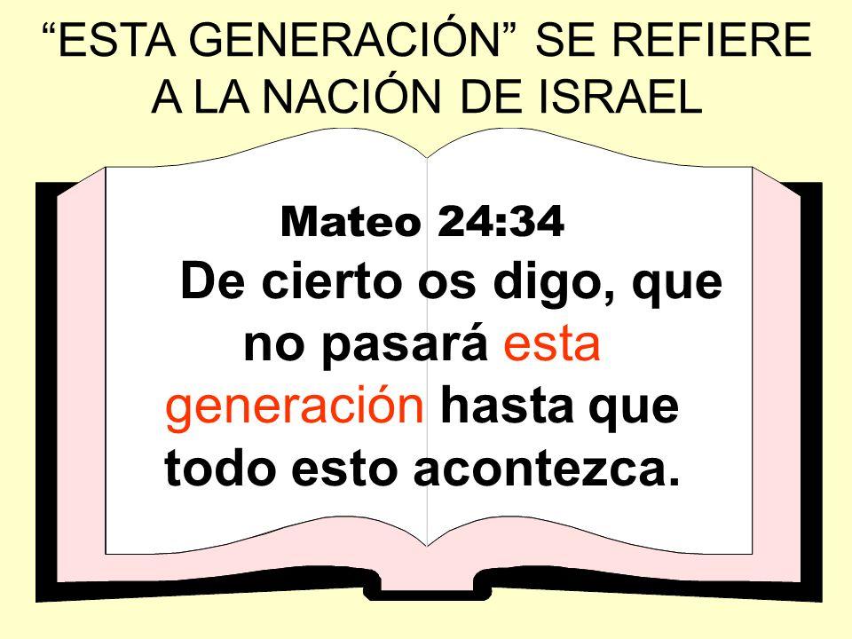 ESTA GENERACIÓN SE REFIERE A LA NACIÓN DE ISRAEL