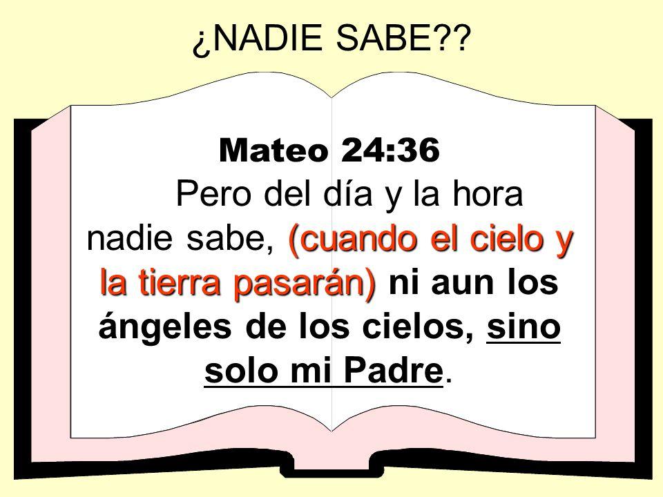 ¿NADIE SABE Mateo 24:36.