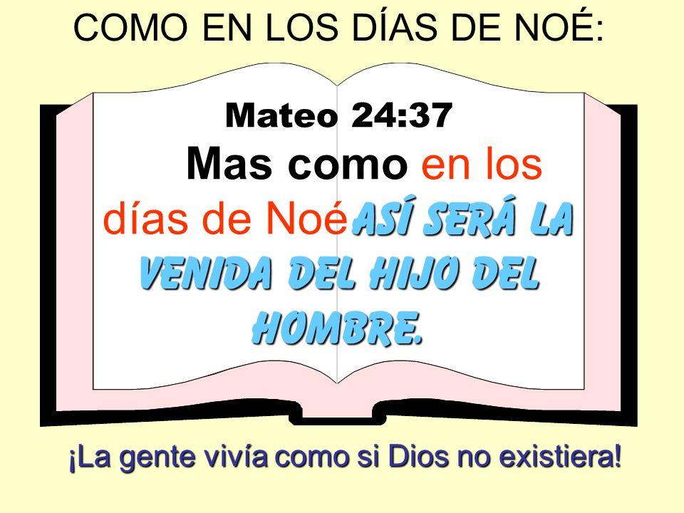 Mas como en los días de Noé así será la venida del Hijo del Hombre.