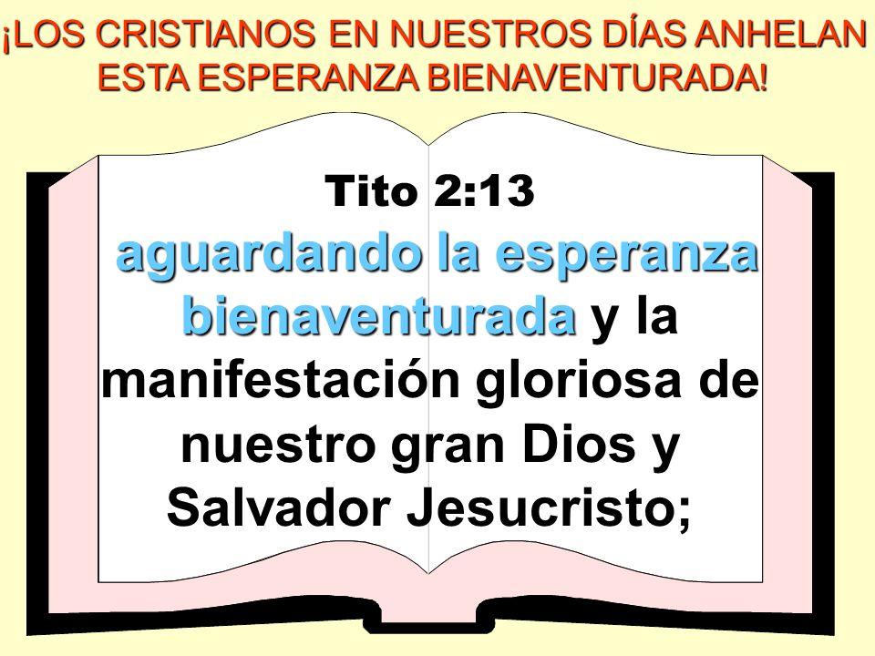 ¡LOS CRISTIANOS EN NUESTROS DÍAS ANHELAN ESTA ESPERANZA BIENAVENTURADA!