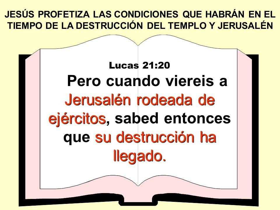 JESÚS PROFETIZA LAS CONDICIONES QUE HABRÁN EN EL TIEMPO DE LA DESTRUCCIÓN DEL TEMPLO Y JERUSALÉN